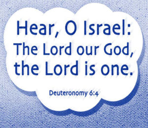 """Hear, O Israel: The Lord our God, the Lord is one."" (Deuteronomy 6:4)"