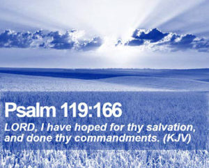 Psalm 119:166: LORD, I have hoped for thy salvation, and done thy commandments. (KJV)
