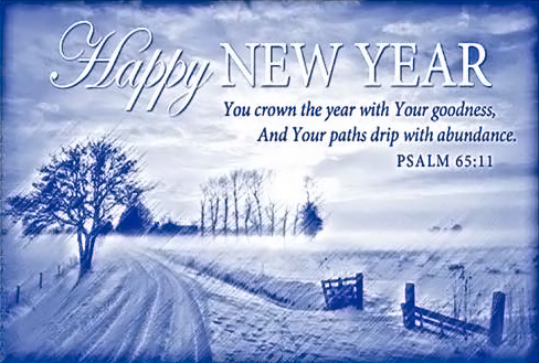 Happy New Year — You crown the year with Your goodness, And Your paths drip with abundance. —Psalm 65:11