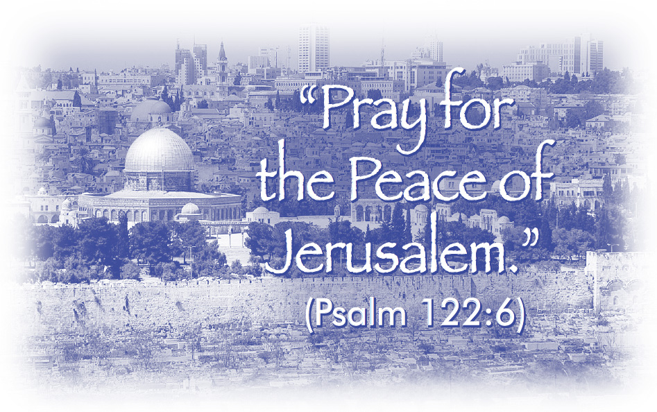 """Pray for the Peace of Jerusalem."" (Psalm 122:6)"