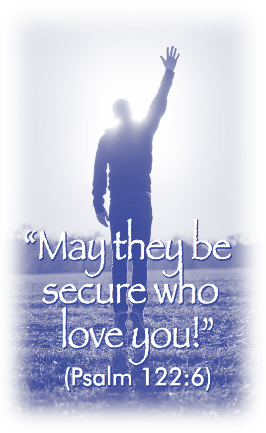 """May they be secure who love you!"" (Psalm 122:6)"