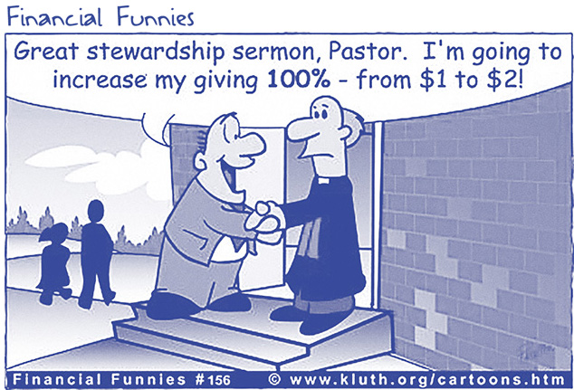 "Cartoon caption: ""Great stewardship sermon, Pastor. I'm going to increase my giving 100% — from $1 to $2!"""